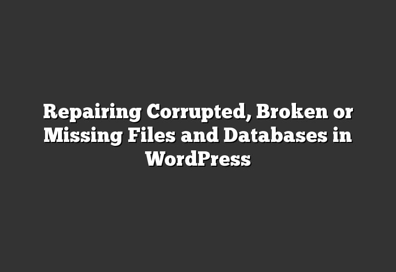 Repairing Corrupted, Broken or Missing Files and Databases in WordPress