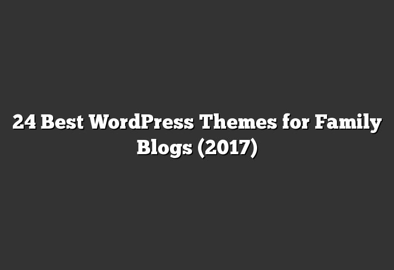 24 Best WordPress Themes for Family Blogs (2017)