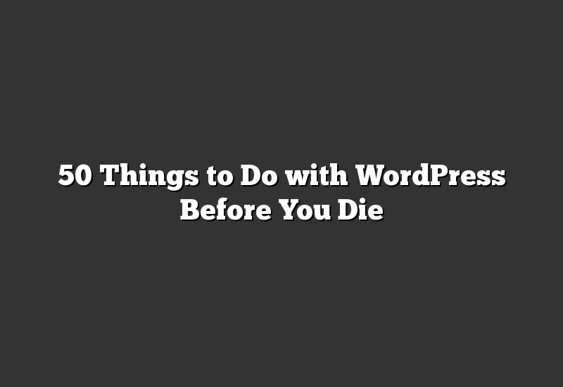 50 Things to Do with WordPress Before You Die