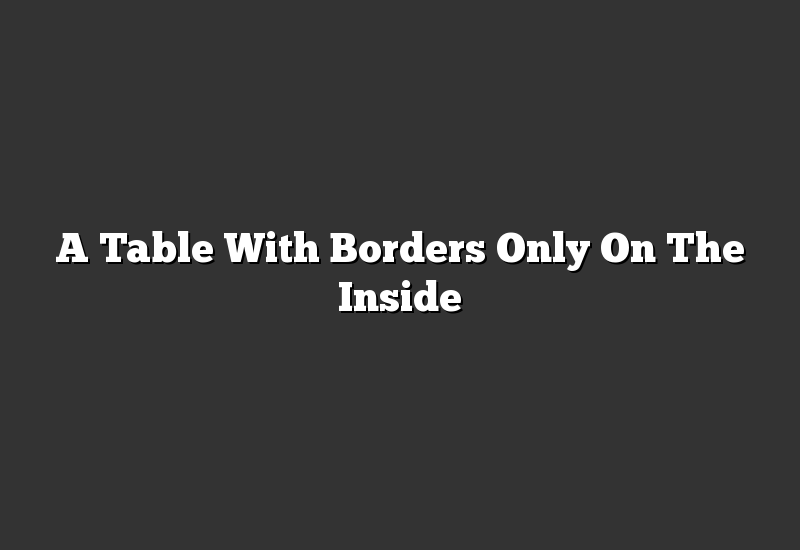 A Table With Borders Only On The Inside