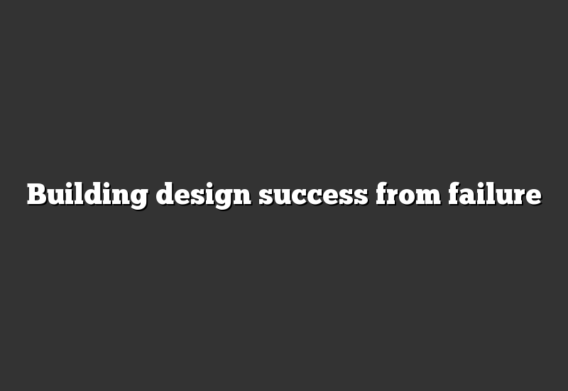 Building design success from failure