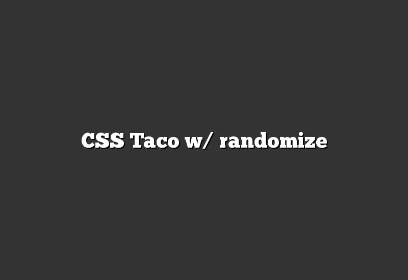 CSS Taco w/ randomize