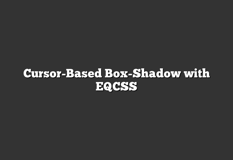 Cursor-Based Box-Shadow with EQCSS