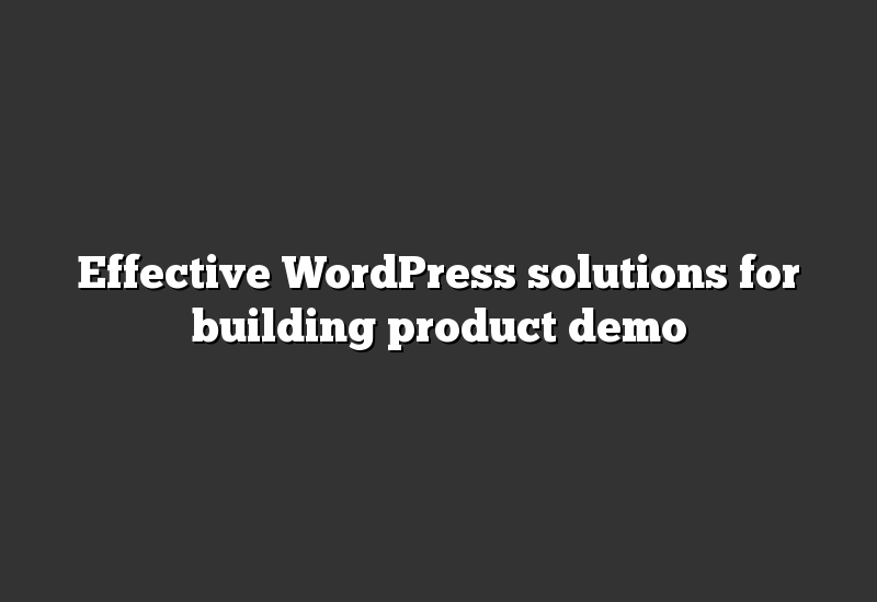 Effective WordPress solutions for building product demo