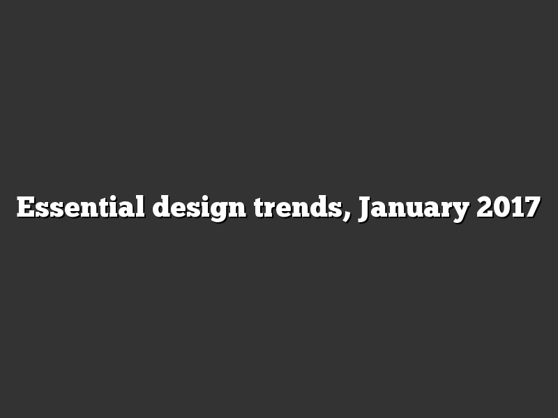 Essential design trends, January 2017