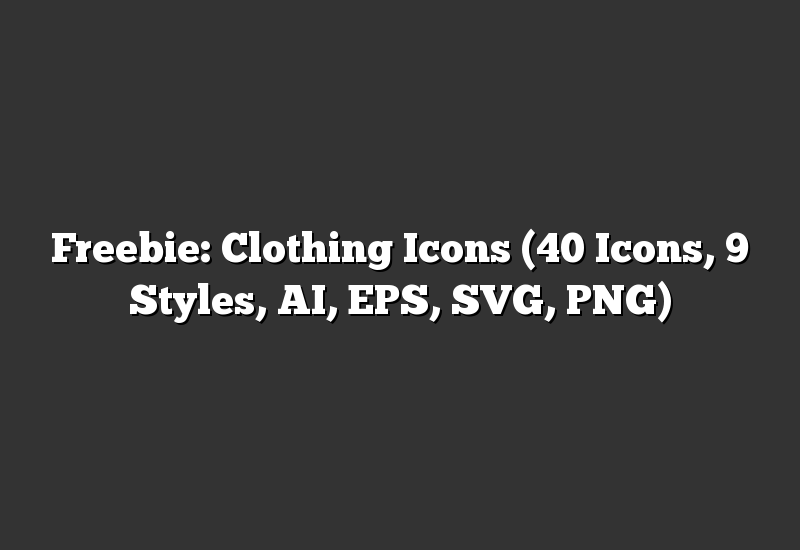 Freebie: Clothing Icons (40 Icons, 9 Styles, AI, EPS, SVG, PNG)