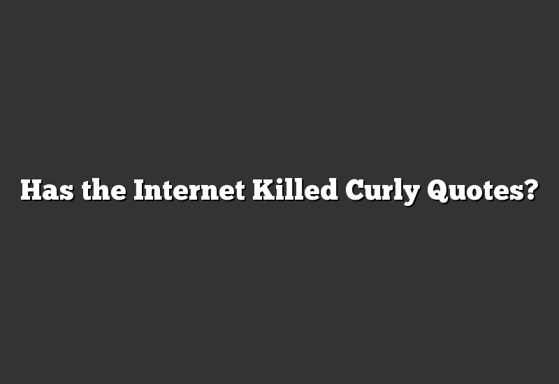 Has the Internet Killed Curly Quotes?