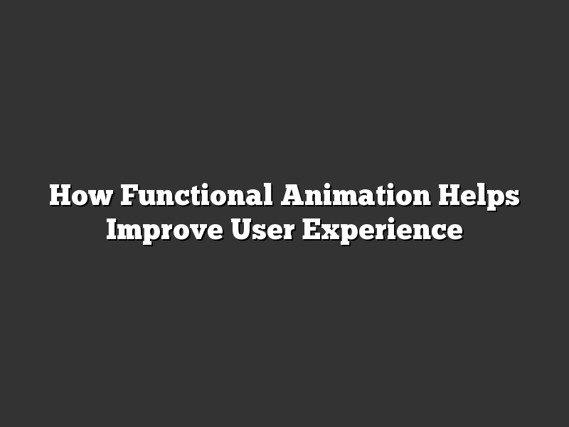 How Functional Animation Helps Improve User Experience