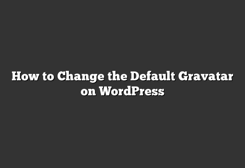 How to Change the Default Gravatar on WordPress