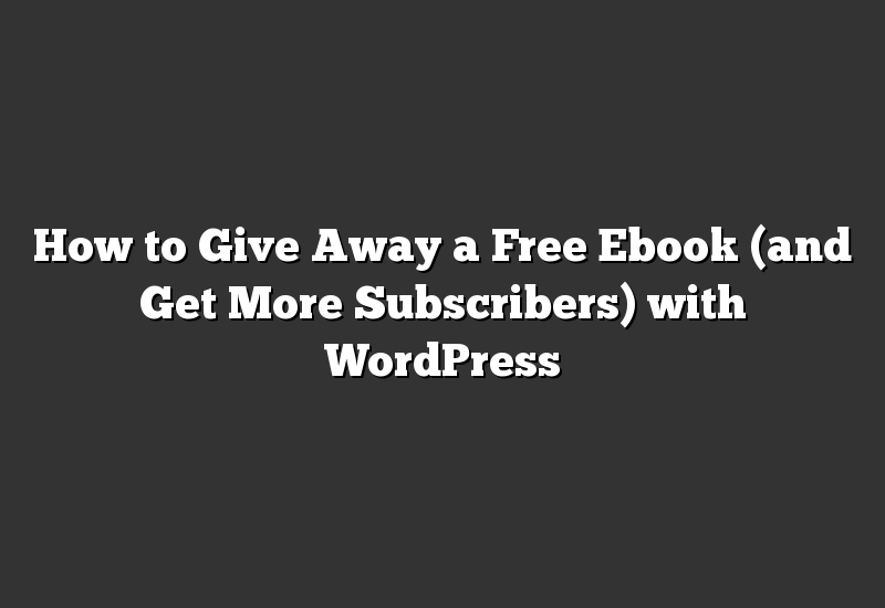 How to Give Away a Free Ebook (and Get More Subscribers) with WordPress