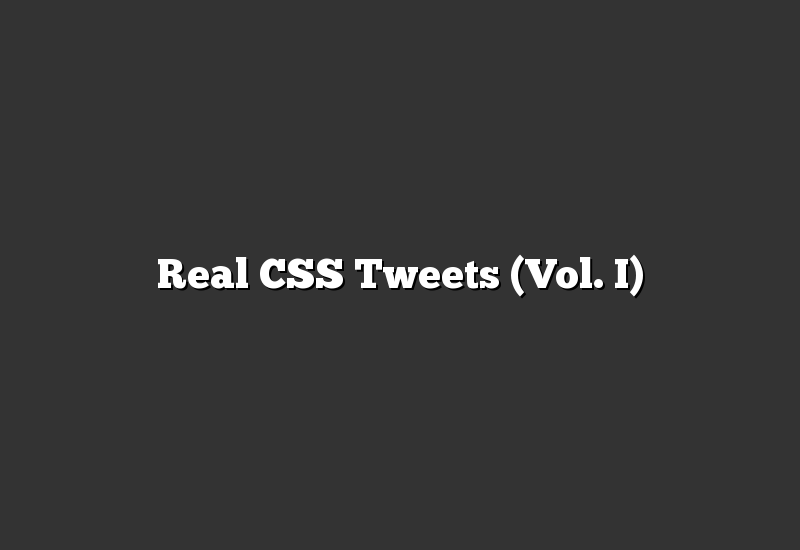 Real CSS Tweets (Vol. I)