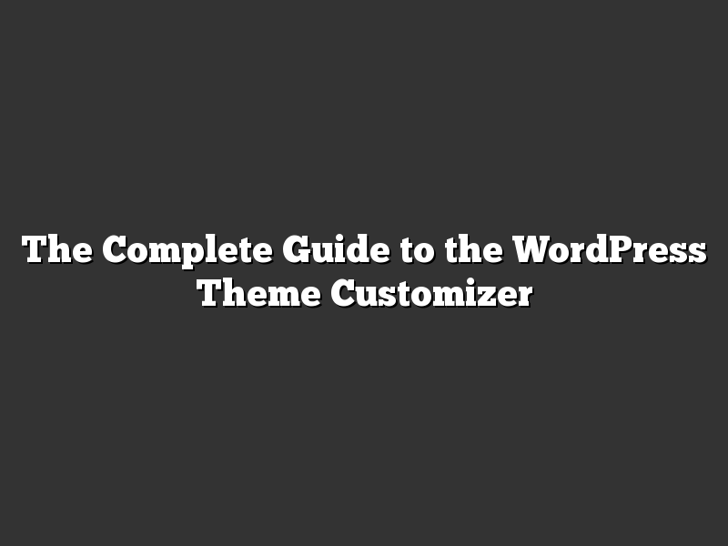 The Complete Guide to the WordPress Theme Customizer