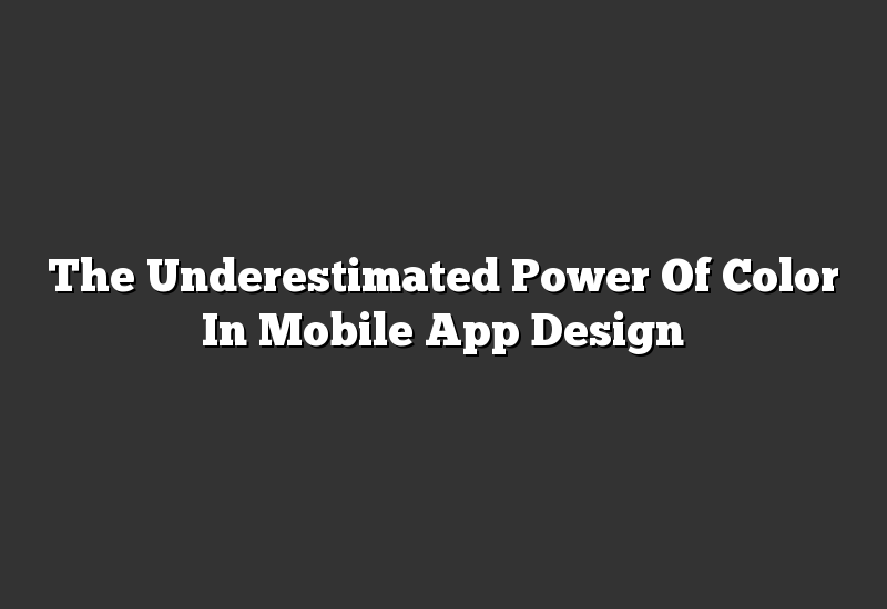 The Underestimated Power Of Color In Mobile App Design