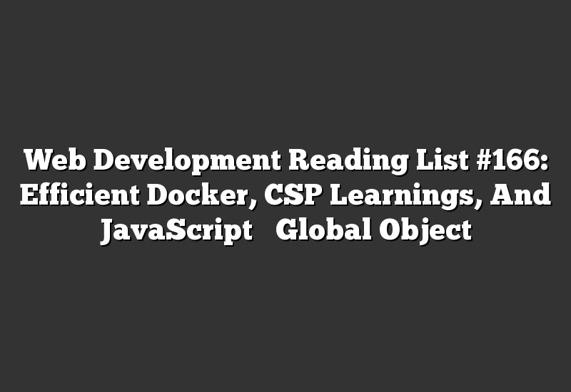 Web Development Reading List #166: Efficient Docker, CSP Learnings, And JavaScript's Global Object