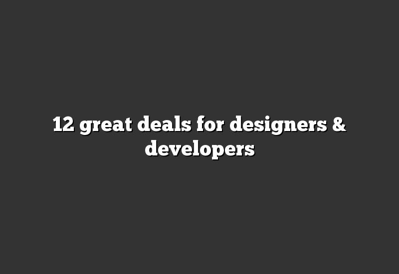 12 great deals for designers & developers