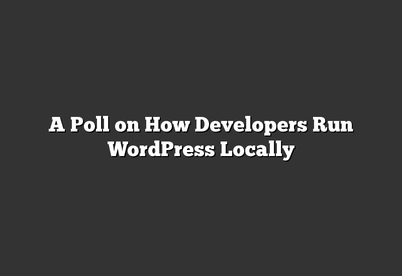 A Poll on How Developers Run WordPress Locally