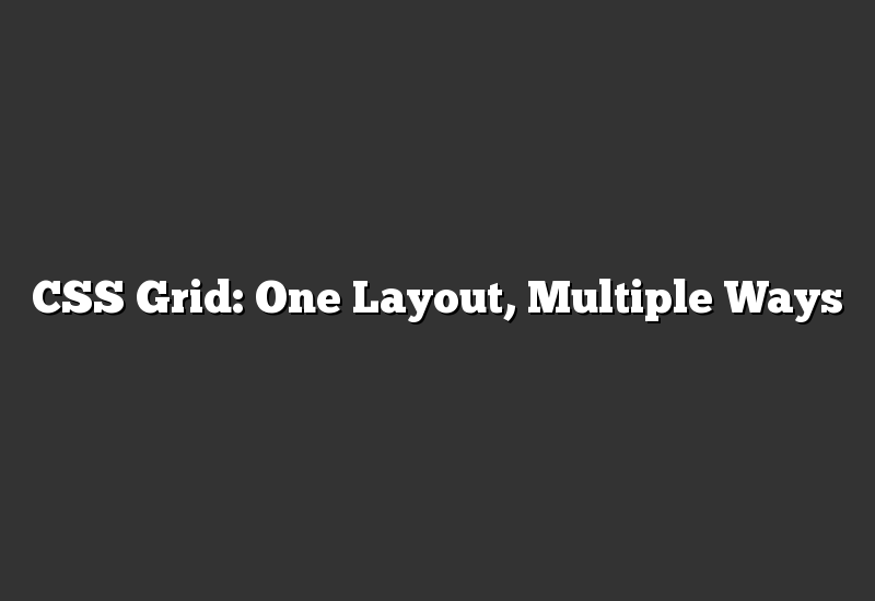 CSS Grid: One Layout, Multiple Ways