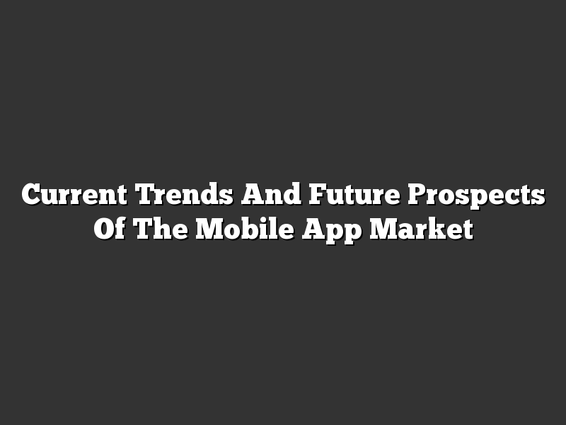 Current Trends And Future Prospects Of The Mobile App Market