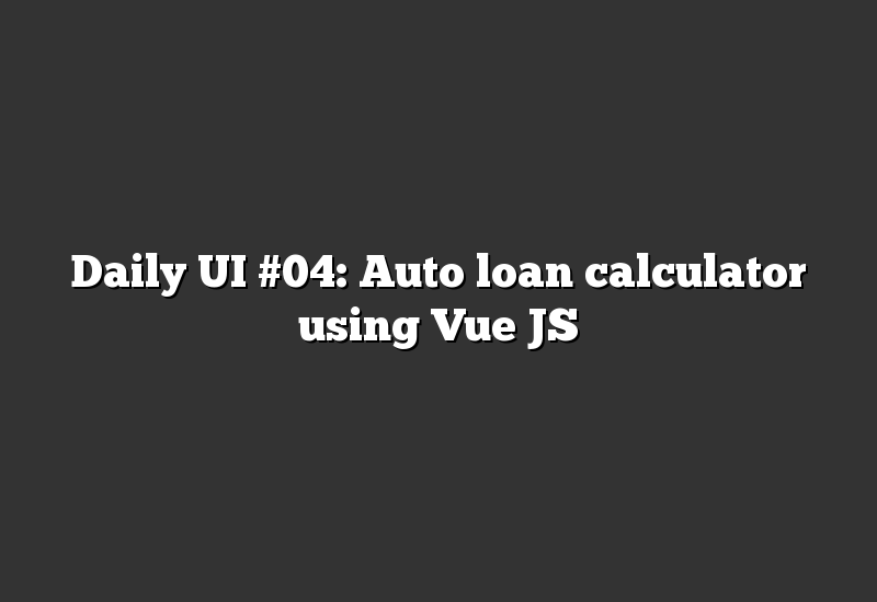 Daily UI #04: Auto loan calculator using Vue JS