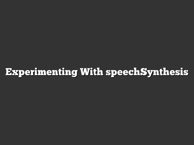 Experimenting With speechSynthesis
