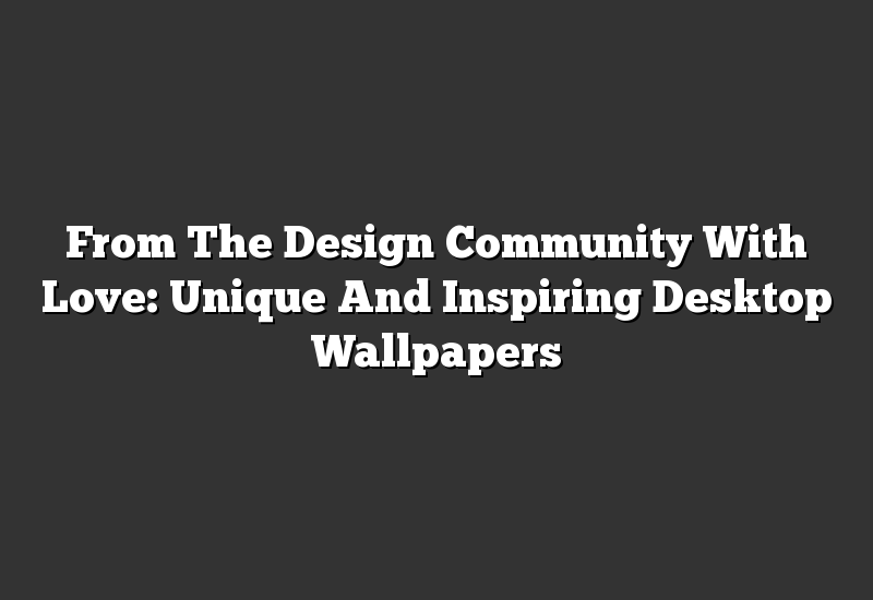From The Design Community With Love: Unique And Inspiring Desktop Wallpapers