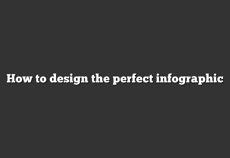 How to design the perfect infographic