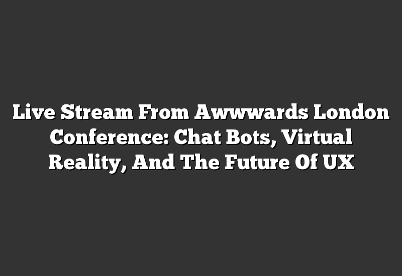 Live Stream From Awwwards London Conference: Chat Bots, Virtual Reality, And The Future Of UX