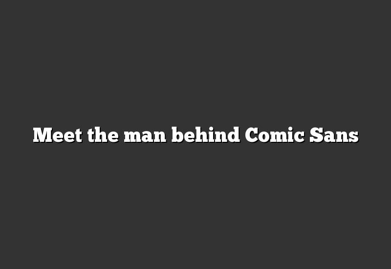 Meet the man behind Comic Sans