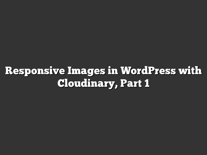 Responsive Images in WordPress with Cloudinary, Part 1