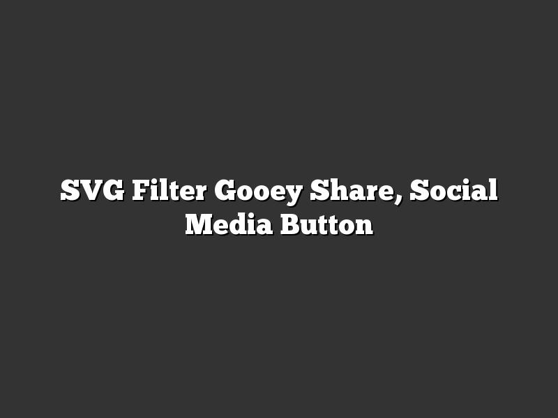 SVG Filter Gooey Share, Social Media Button