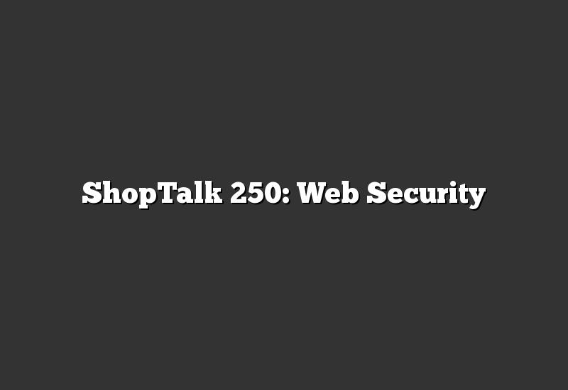 ShopTalk 250: Web Security