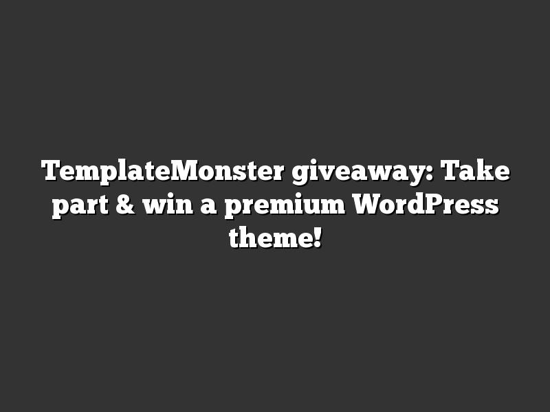 TemplateMonster giveaway: Take part & win a premium WordPress theme!