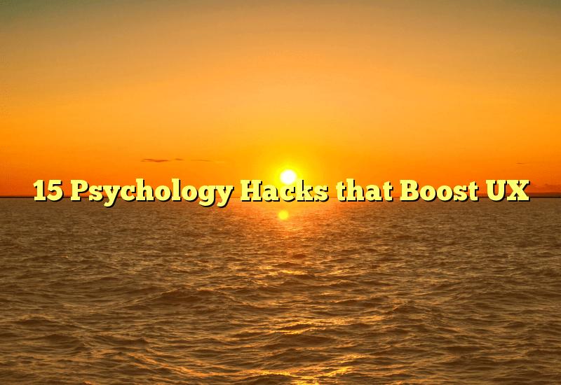 15 Psychology Hacks that Boost UX