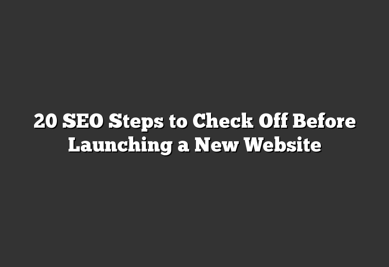 20 SEO Steps to Check Off Before Launching a New Website