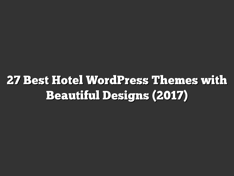 27 Best Hotel WordPress Themes with Beautiful Designs (2017)