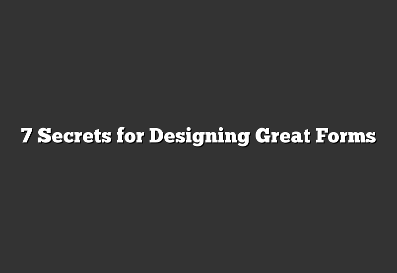7 Secrets for Designing Great Forms
