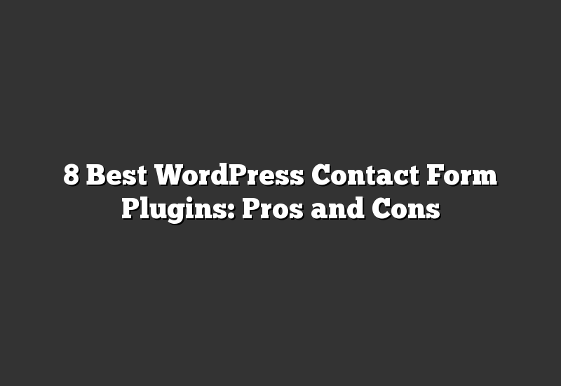 8 Best WordPress Contact Form Plugins: Pros and Cons