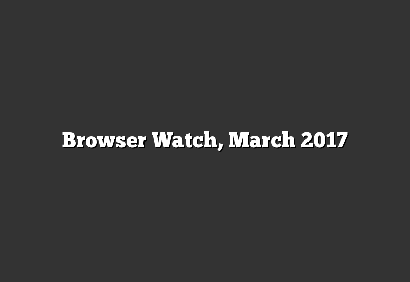 Browser Watch, March 2017