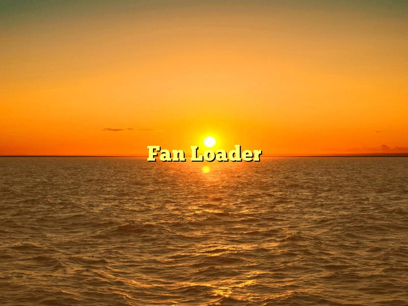 Fan Loader