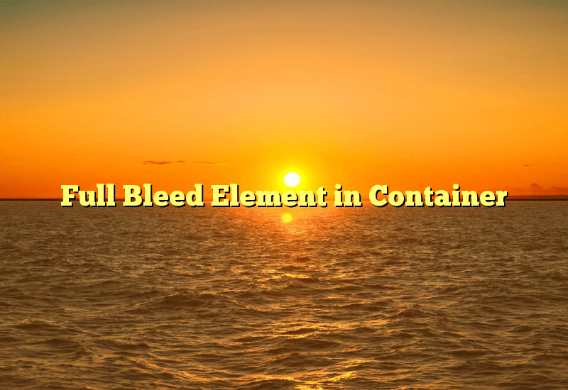 Full Bleed Element in Container