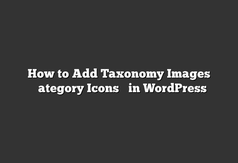 "How to Add Taxonomy Images ""Category Icons"" in WordPress"