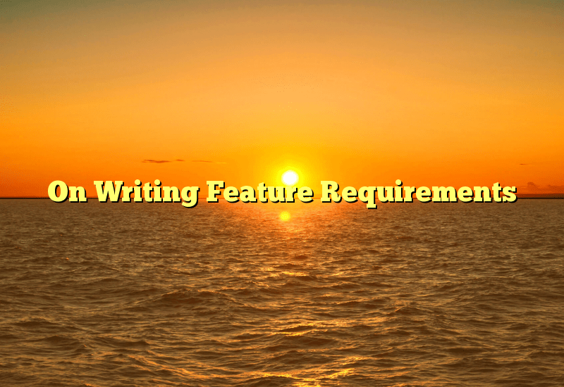 On Writing Feature Requirements