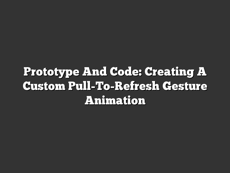 Prototype And Code: Creating A Custom Pull-To-Refresh Gesture Animation