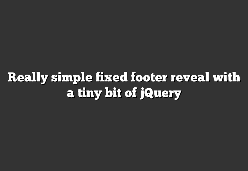 Really simple fixed footer reveal with a tiny bit of jQuery