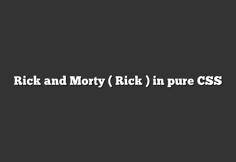 Rick and Morty ( Rick ) in pure CSS