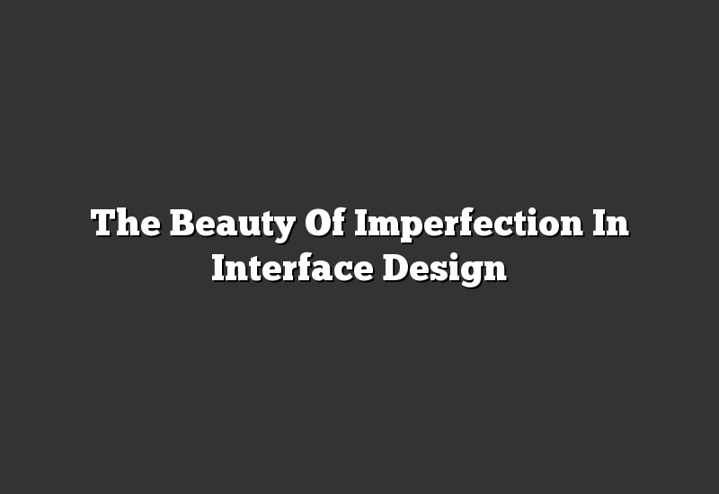 The Beauty Of Imperfection In Interface Design