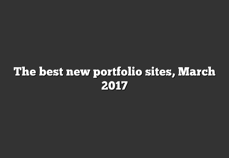 The best new portfolio sites, March 2017