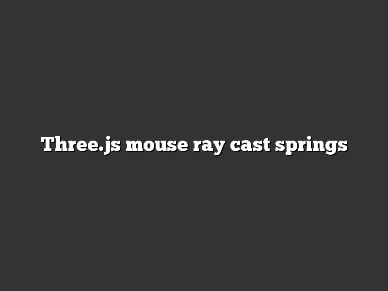 Three.js mouse ray cast springs