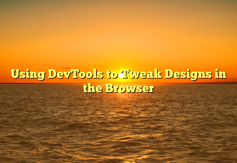 Using DevTools to Tweak Designs in the Browser