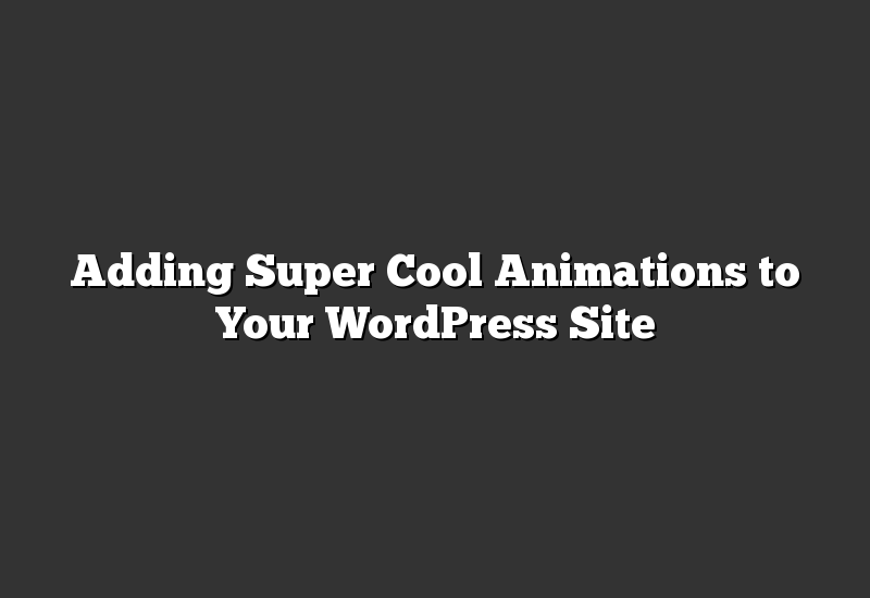 Adding Super Cool Animations to Your WordPress Site